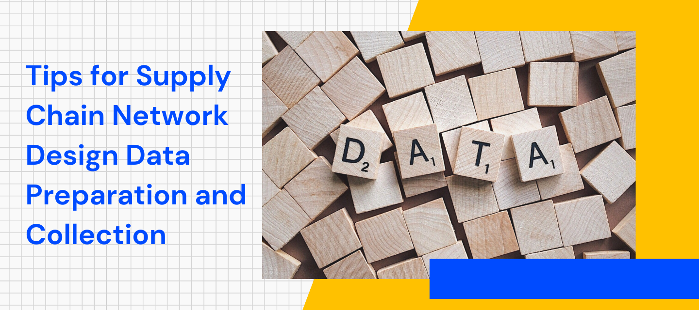 Preparing and Collecting Data for Supply Chain Network Design