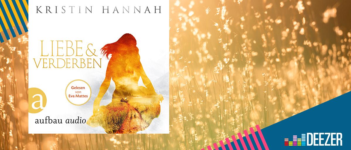 Exklusive Hörbücher bei Deezer: Kristin Hannah - Liebe und Verderben
