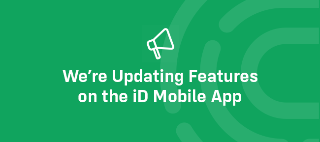We're updating the iD Mobile app…