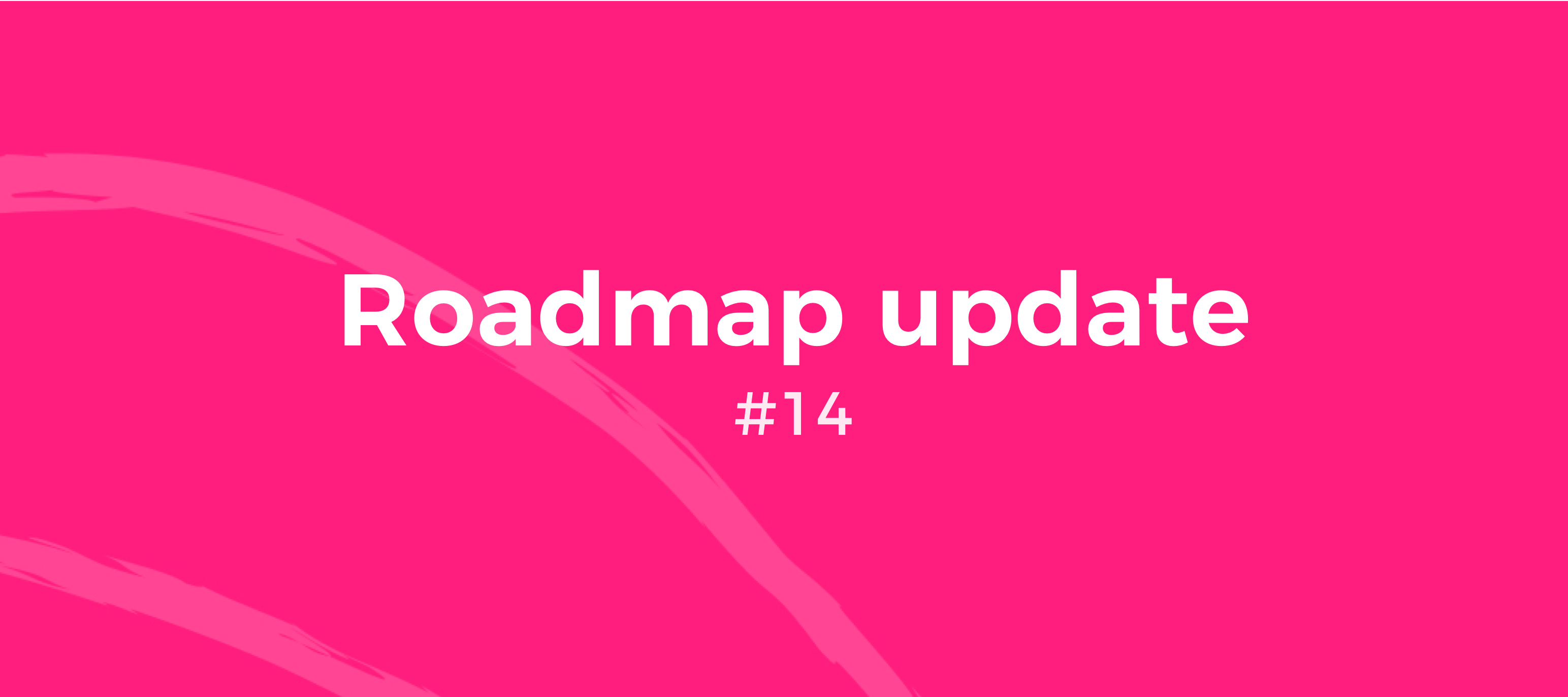 Roadmap update #14