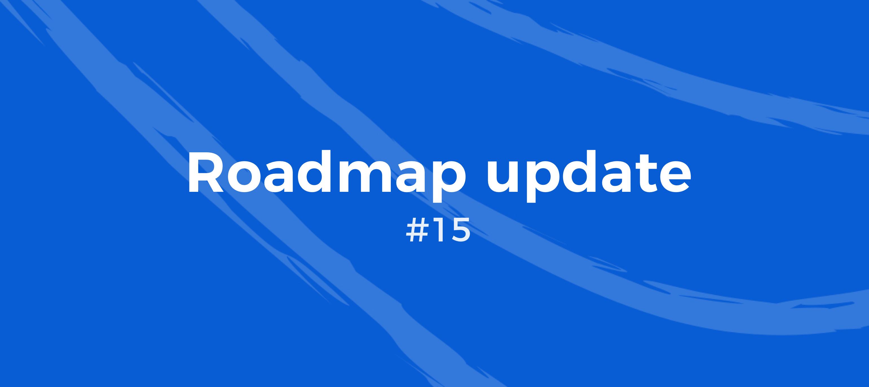 Roadmap Update #15