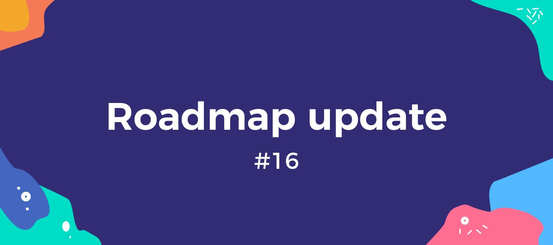 Roadmap Update #16