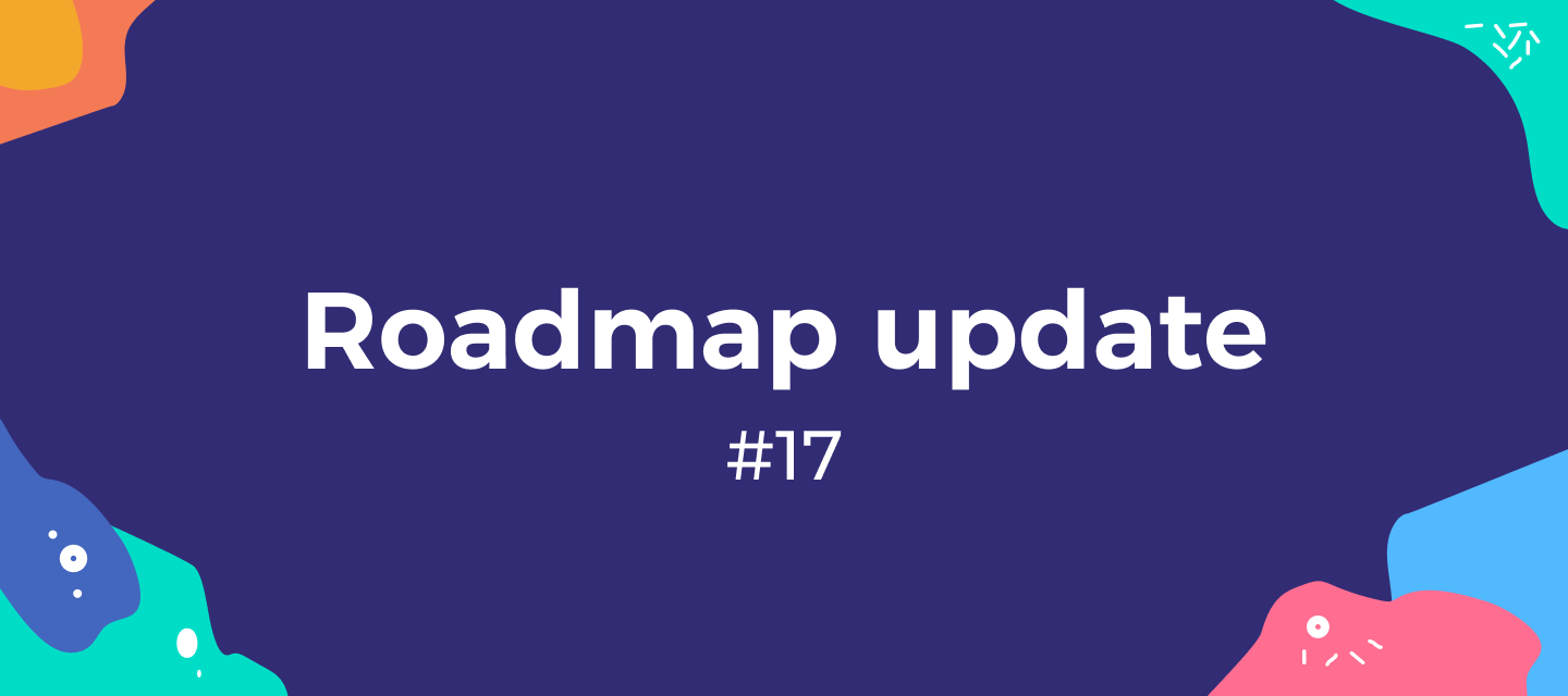 Roadmap update #17