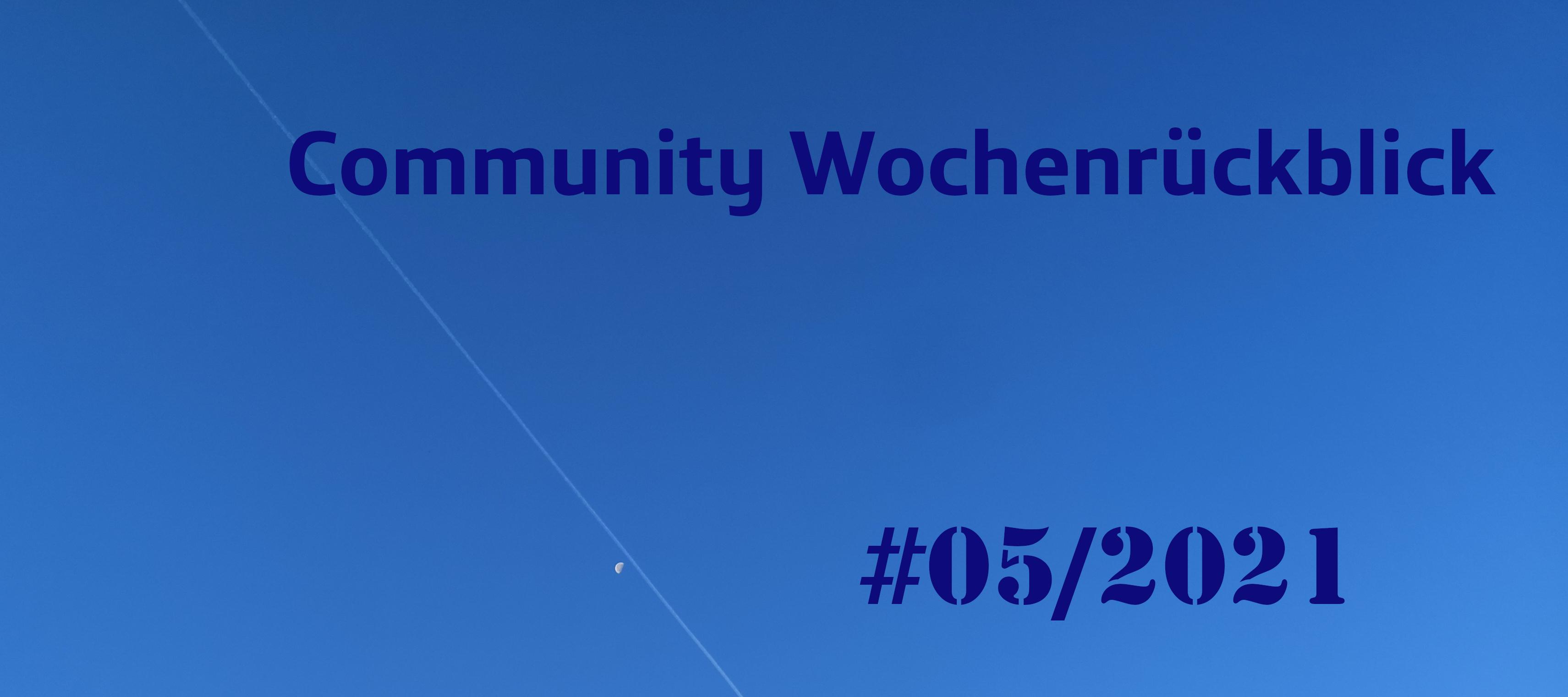 Community Wochenrückblick #05/2021