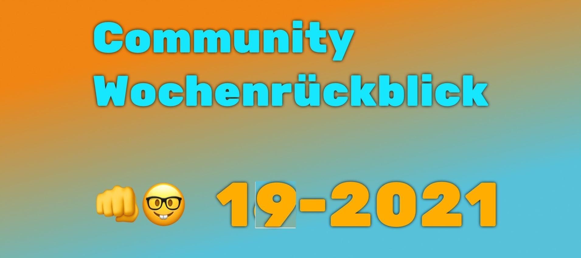 Community Wochenrückblick #19/2021