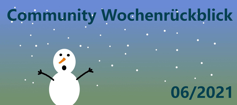 Community Wochenrückblick #06/2021