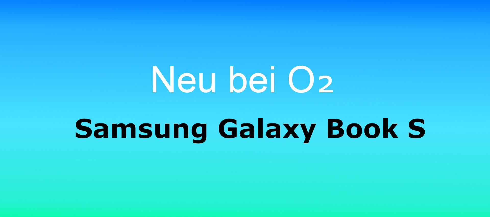 Ultraleicht - Das Samsung Galaxy Book S. Jetzt bei o2!