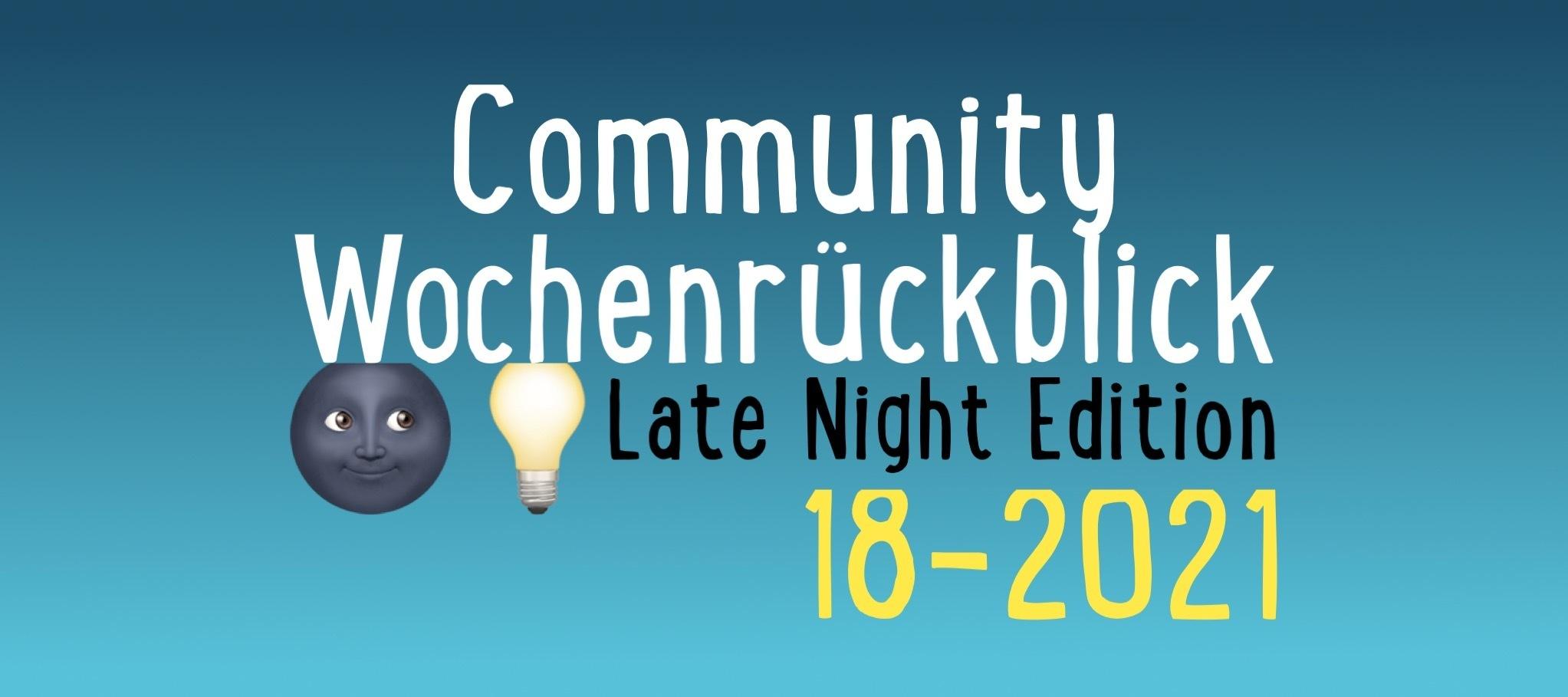 Community Wochenrückblick #18/2021