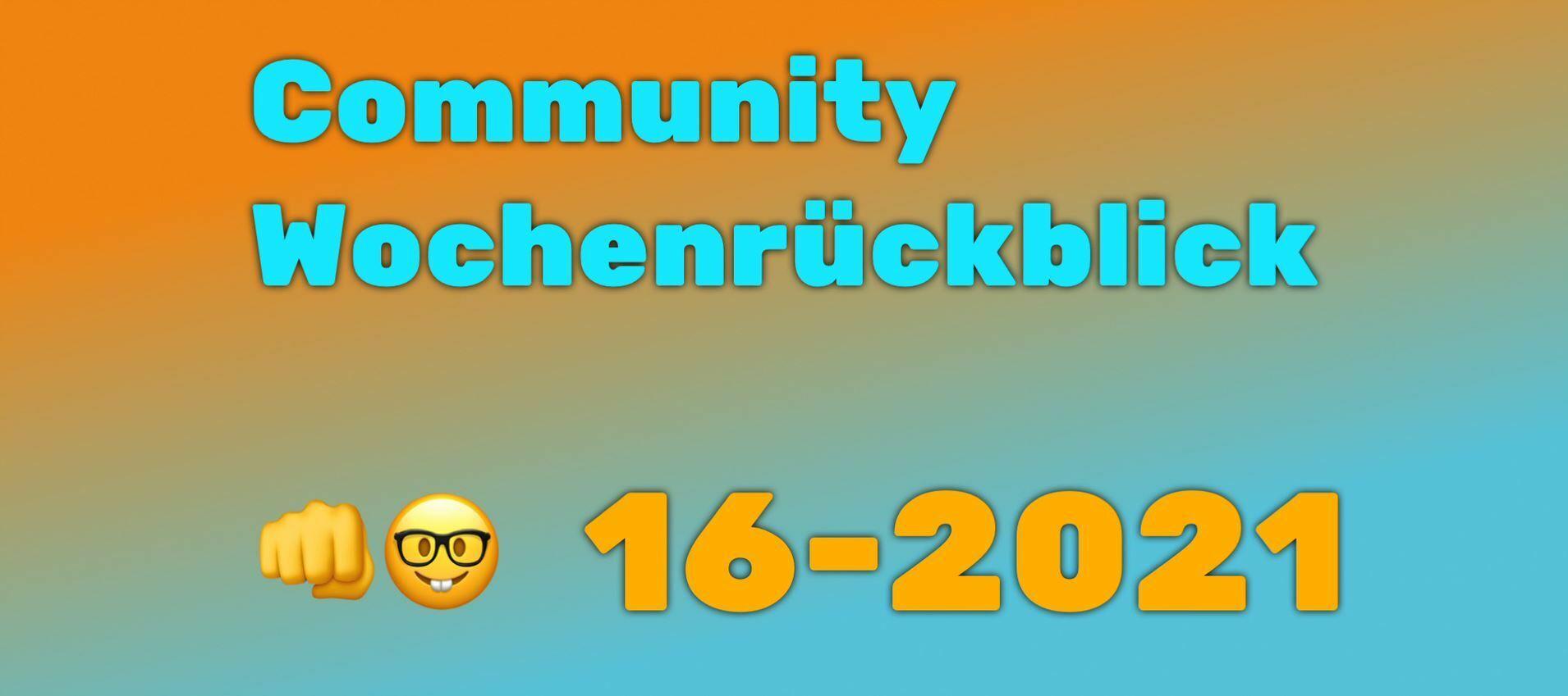 Community Wochenrückblick #16/2021