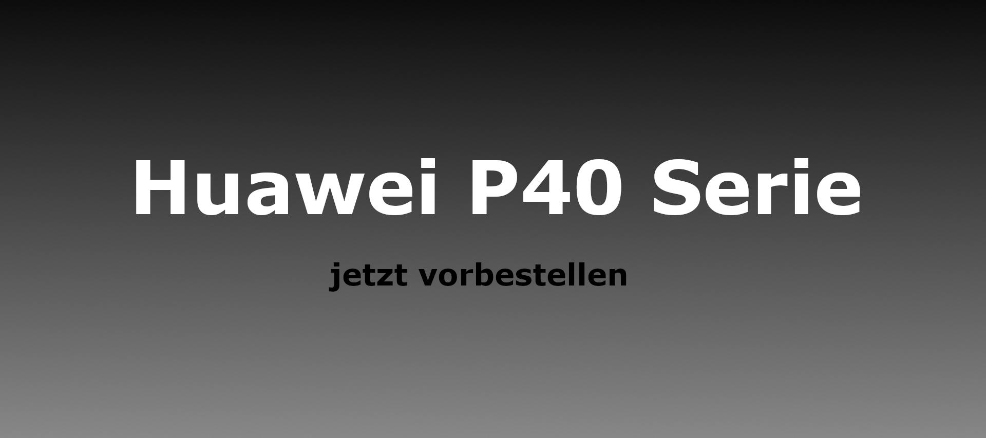 Die P40 Reihe von Huawei kommt - alle Infos zum Verkaufsstart + Bundle-Aktion