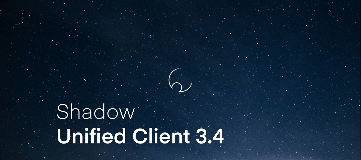 Shadow Unified Client 3.4 Update is here!