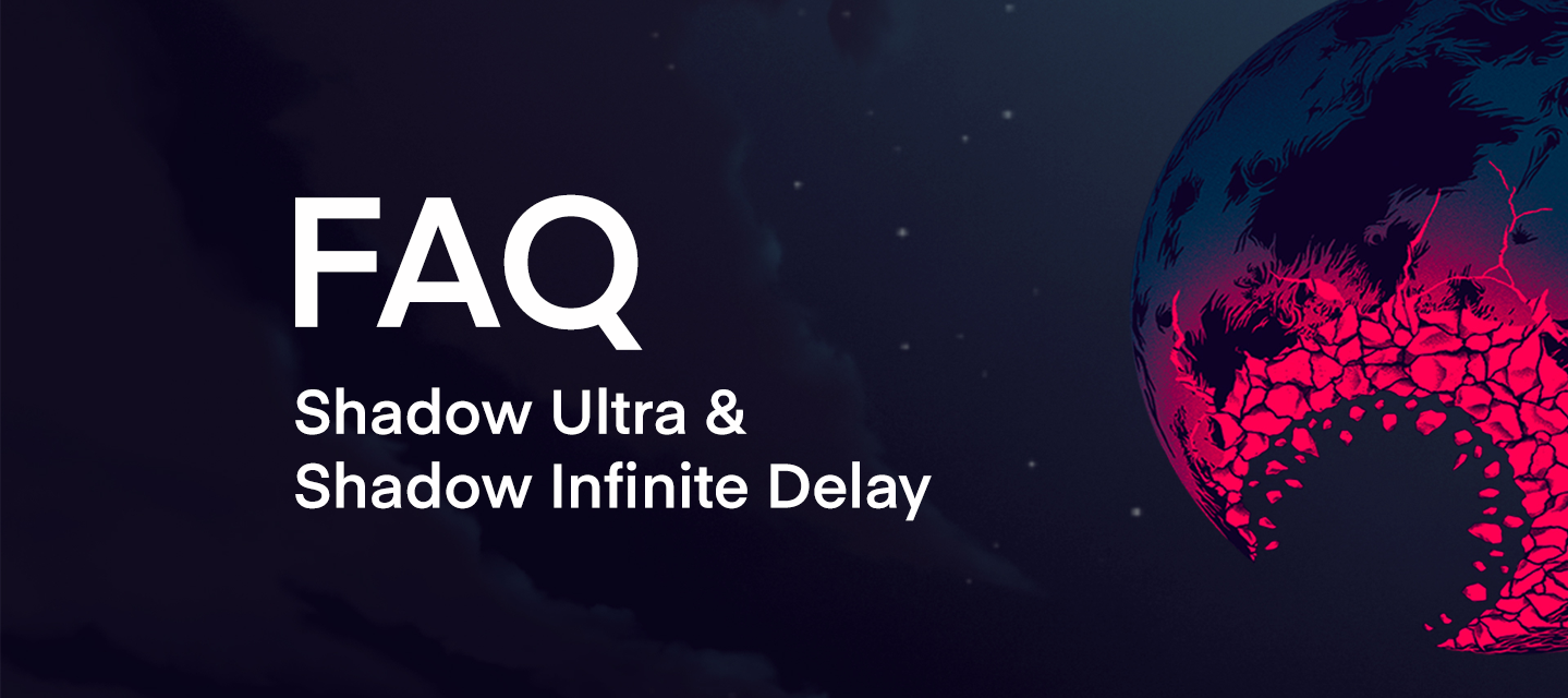 FAQ Shadow Ultra & Shadow Infinite Delay