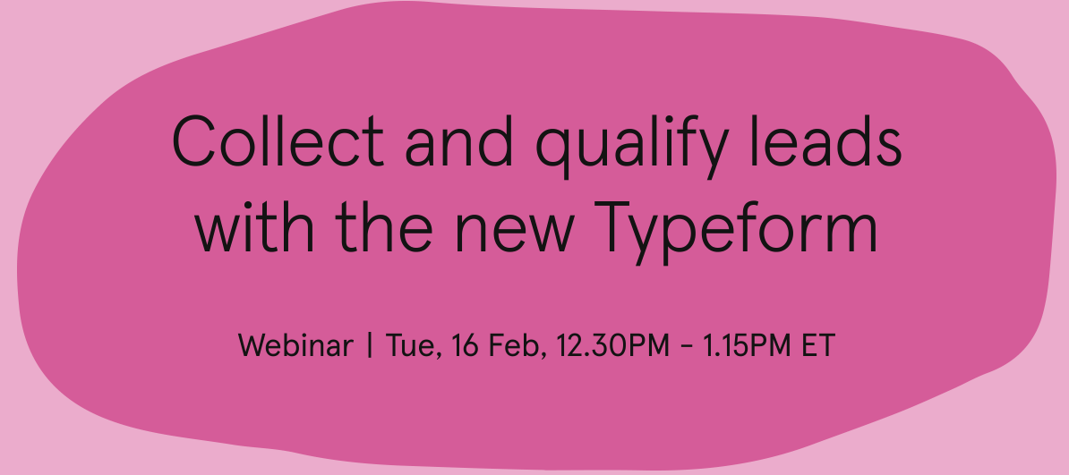 Webinar: Collect and qualify leads with the new Typeform
